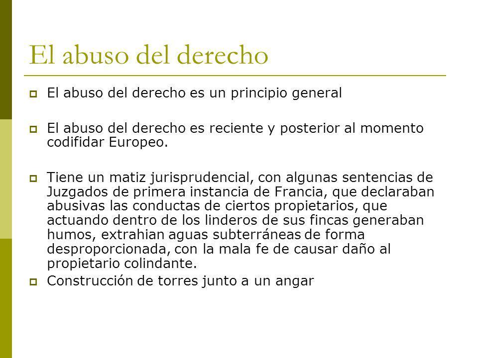 El abuso del derecho El abuso del derecho es un principio general El abuso del derecho es reciente y posterior al momento codifidar Europeo.