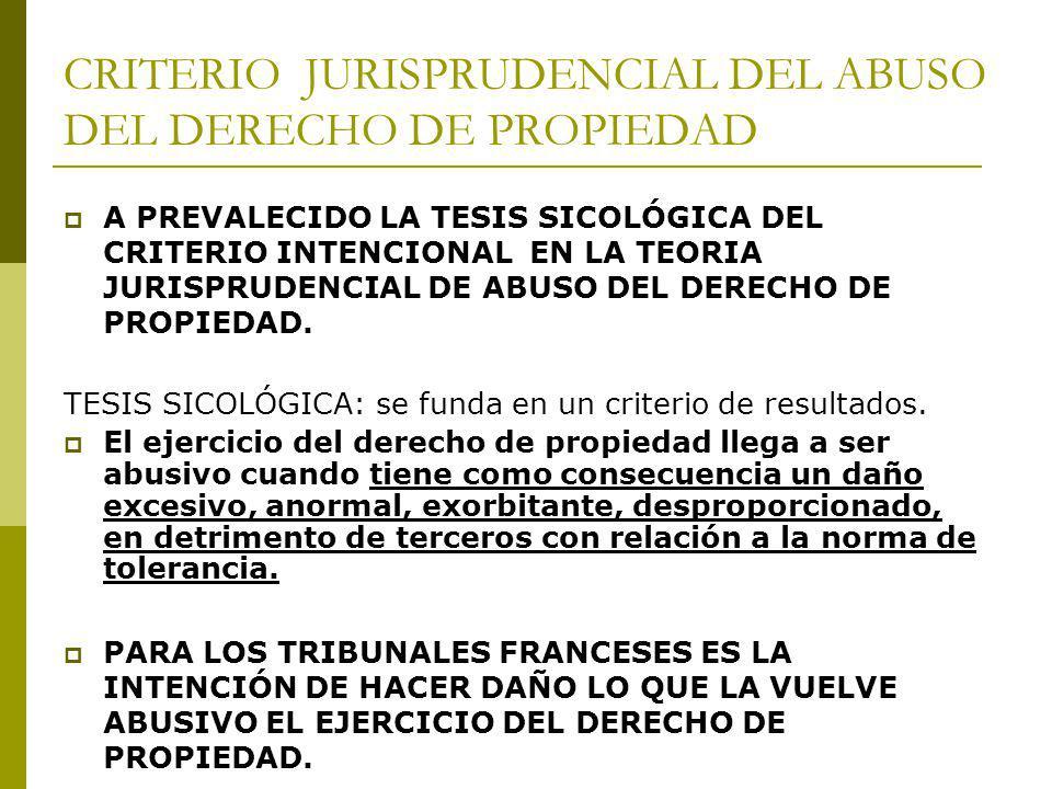 CRITERIO JURISPRUDENCIAL DEL ABUSO DEL DERECHO DE PROPIEDAD A PREVALECIDO LA TESIS SICOLÓGICA DEL CRITERIO INTENCIONAL EN LA TEORIA JURISPRUDENCIAL DE ABUSO DEL DERECHO DE PROPIEDAD.