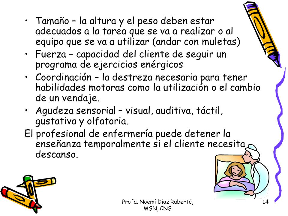 Profa. Noemí Díaz Ruberté, MSN, CNS 14 Tamaño – la altura y el peso deben estar adecuados a la tarea que se va a realizar o al equipo que se va a util