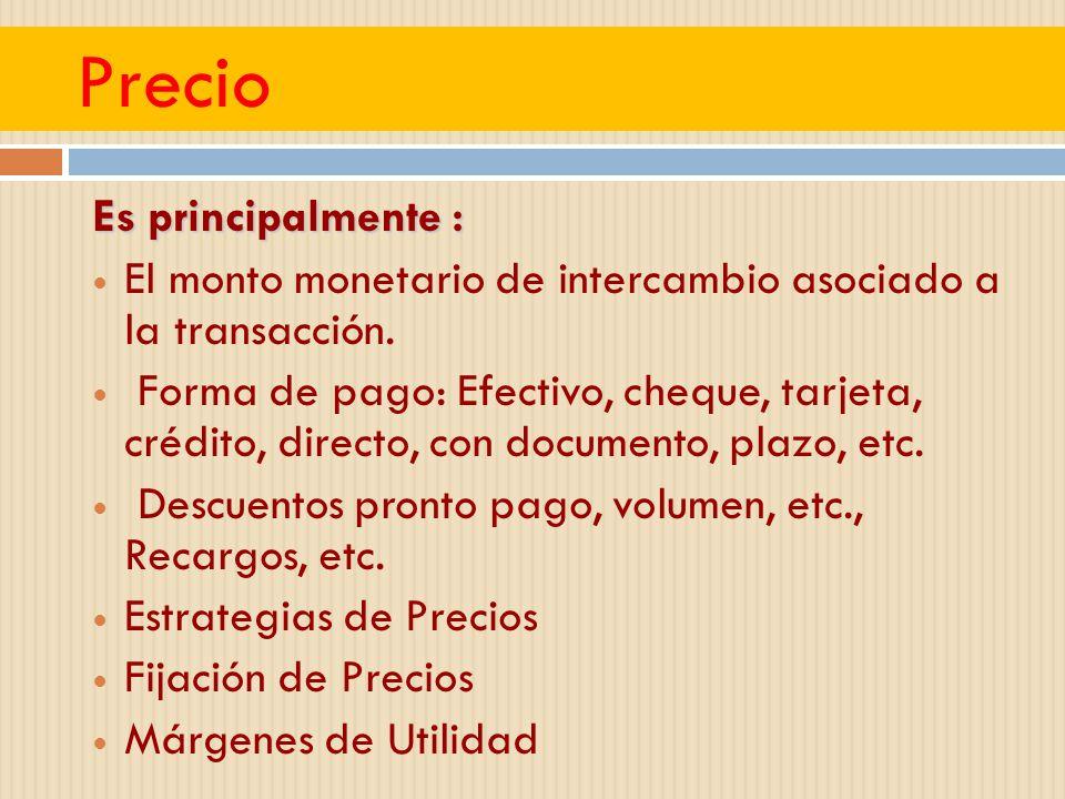 Precio Es principalmente : El monto monetario de intercambio asociado a la transacción. Forma de pago: Efectivo, cheque, tarjeta, crédito, directo, co