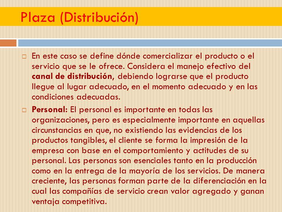 Plaza (Distribución) En este caso se define dónde comercializar el producto o el servicio que se le ofrece. Considera el manejo efectivo del canal de