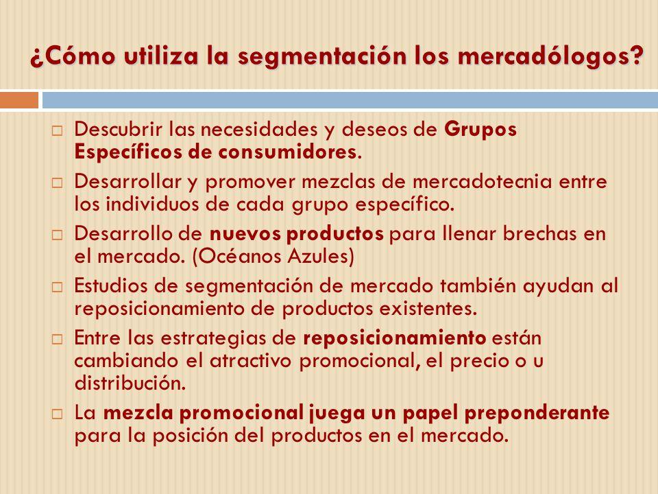 ¿Cómo utiliza la segmentación los mercadólogos? Descubrir las necesidades y deseos de Grupos Específicos de consumidores. Desarrollar y promover mezcl
