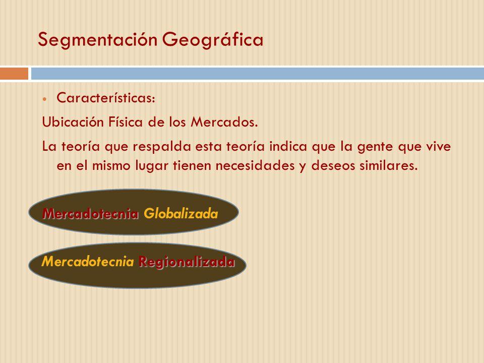 Segmentación Geográfica Características: Ubicación Física de los Mercados. La teoría que respalda esta teoría indica que la gente que vive en el mismo