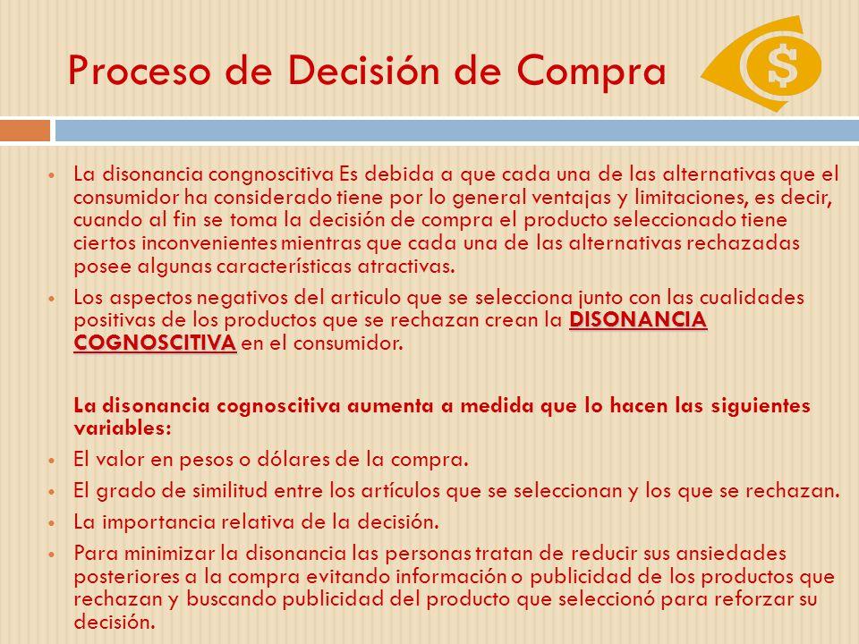 Proceso de Decisión de Compra La disonancia congnoscitiva Es debida a que cada una de las alternativas que el consumidor ha considerado tiene por lo g
