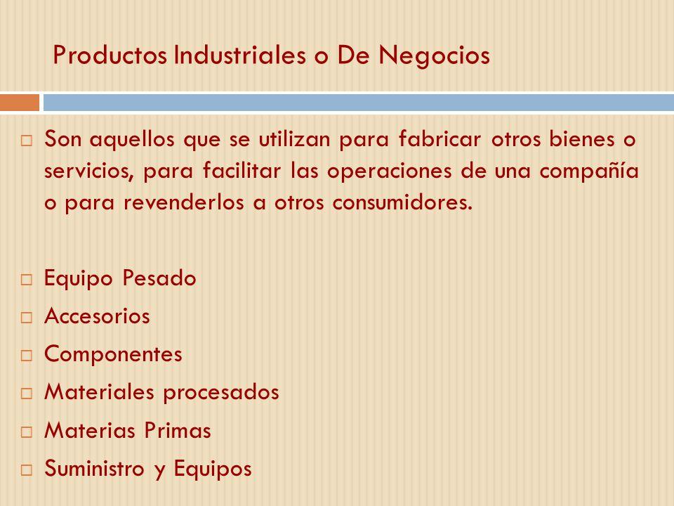 Productos Industriales o De Negocios Son aquellos que se utilizan para fabricar otros bienes o servicios, para facilitar las operaciones de una compañ