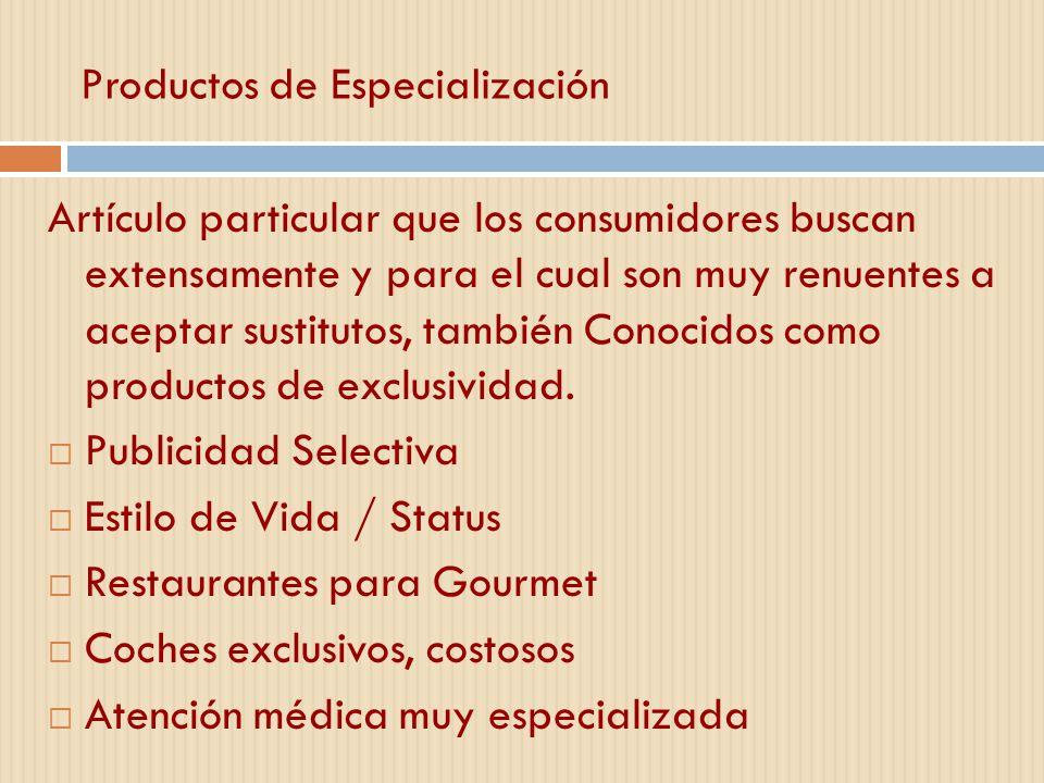 Productos de Especialización Artículo particular que los consumidores buscan extensamente y para el cual son muy renuentes a aceptar sustitutos, tambi