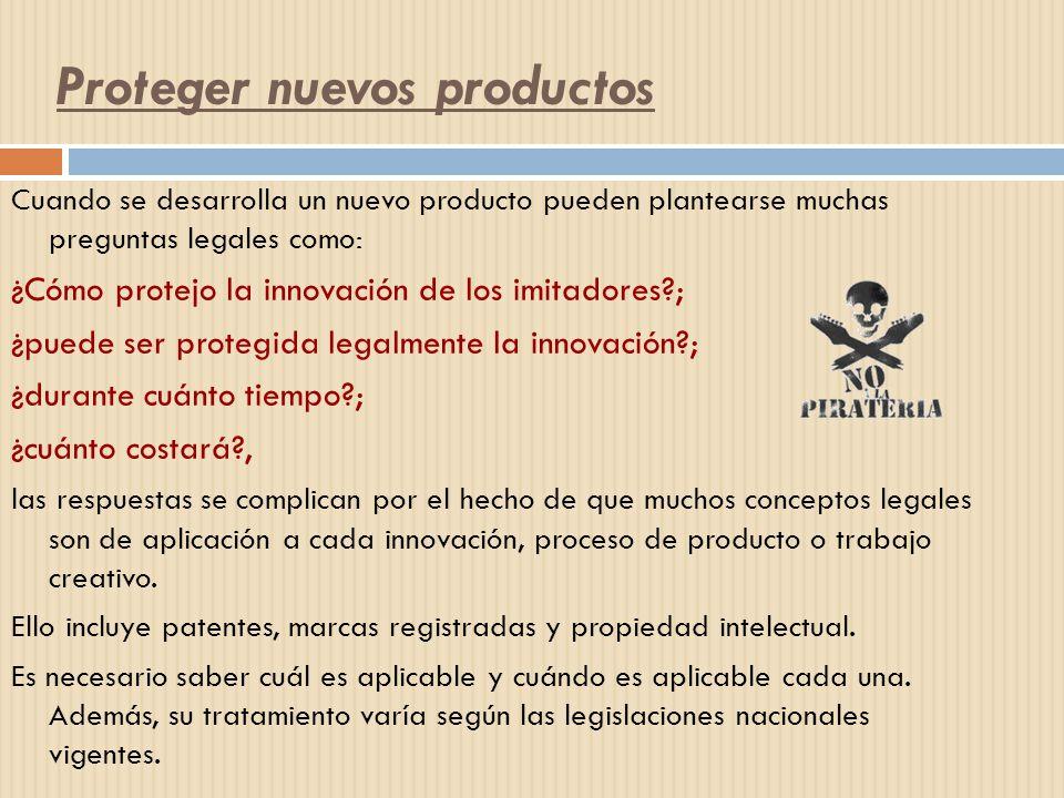 Proteger nuevos productos Cuando se desarrolla un nuevo producto pueden plantearse muchas preguntas legales como: ¿Cómo protejo la innovación de los i
