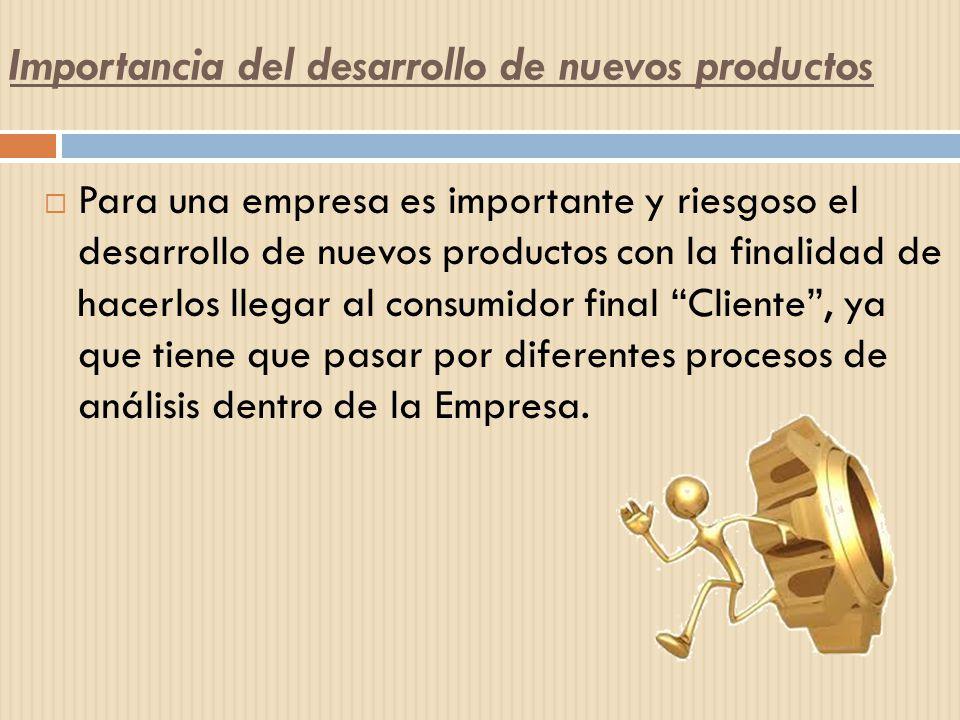 Importancia del desarrollo de nuevos productos Para una empresa es importante y riesgoso el desarrollo de nuevos productos con la finalidad de hacerlo