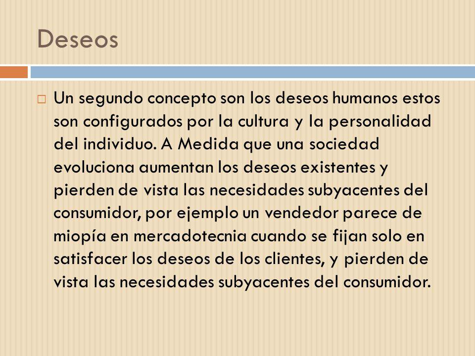 Deseos Un segundo concepto son los deseos humanos estos son configurados por la cultura y la personalidad del individuo. A Medida que una sociedad evo