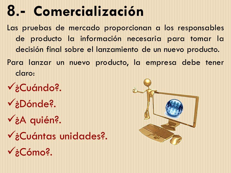 8.- Comercialización Las pruebas de mercado proporcionan a los responsables de producto la información necesaria para tomar la decisión final sobre el
