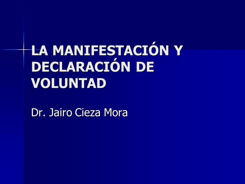 LA MANIFESTACION Y DECLARACION DE VOLUNTAD La Manifestación de la voluntad es la exteriorización de un hecho psíquico interno destinado a producir efectos jurídicos.