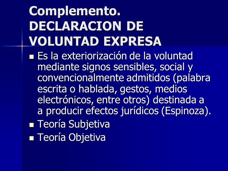 Complemento. DECLARACION DE VOLUNTAD EXPRESA Es la exteriorización de la voluntad mediante signos sensibles, social y convencionalmente admitidos (pal