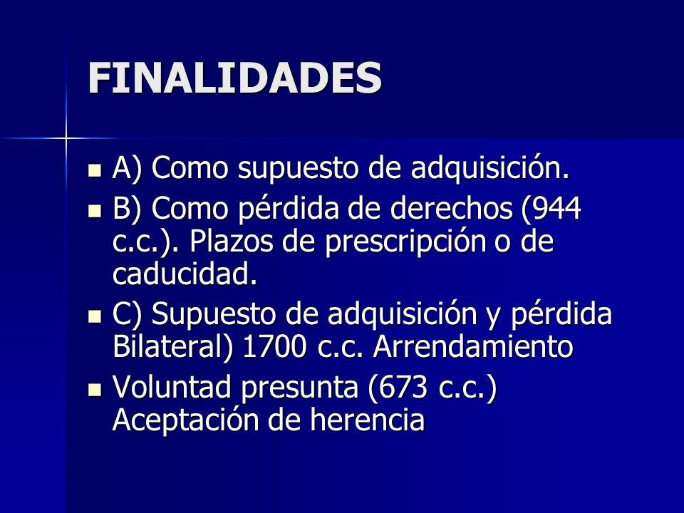 FINALIDADES A) Como supuesto de adquisición. A) Como supuesto de adquisición. B) Como pérdida de derechos (944 c.c.). Plazos de prescripción o de cadu