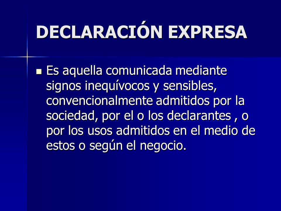 DECLARACIÓN EXPRESA Es aquella comunicada mediante signos inequívocos y sensibles, convencionalmente admitidos por la sociedad, por el o los declarant