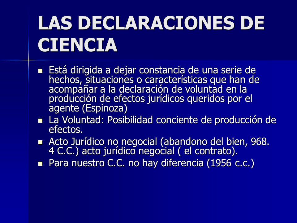 LAS DECLARACIONES DE CIENCIA Está dirigida a dejar constancia de una serie de hechos, situaciones o características que han de acompañar a la declarac