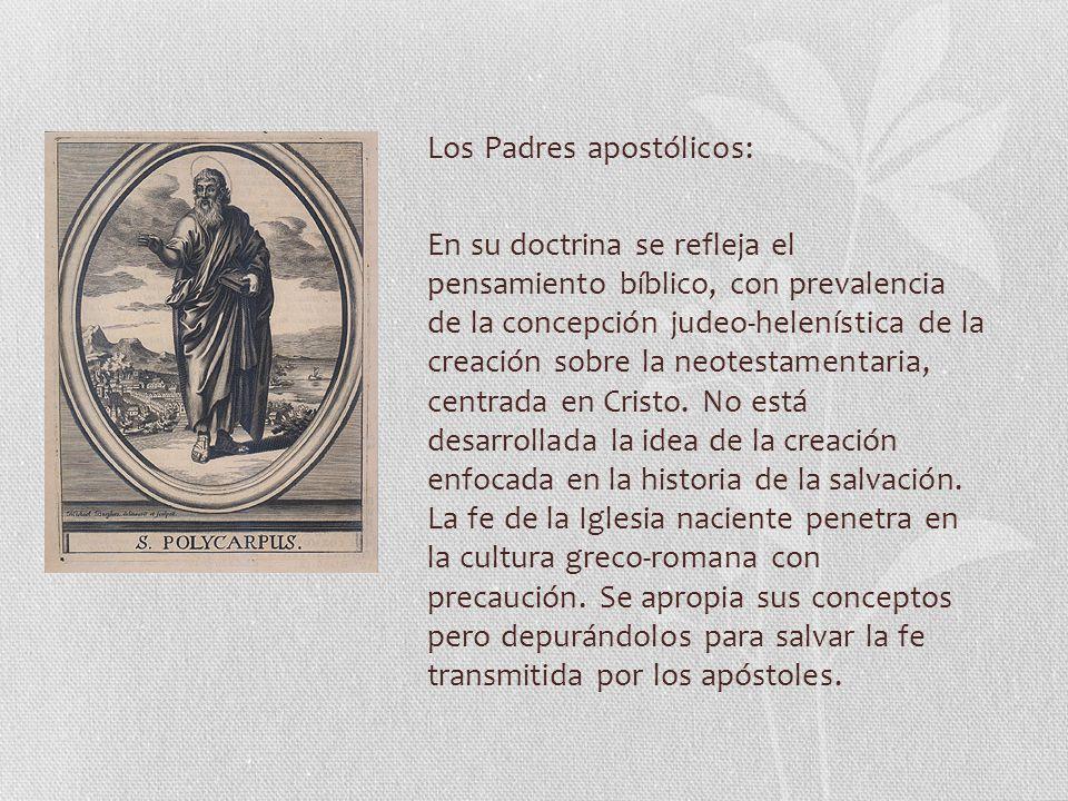 Los Padres apostólicos: En su doctrina se refleja el pensamiento bíblico, con prevalencia de la concepción judeo-helenística de la creación sobre la neotestamentaria, centrada en Cristo.
