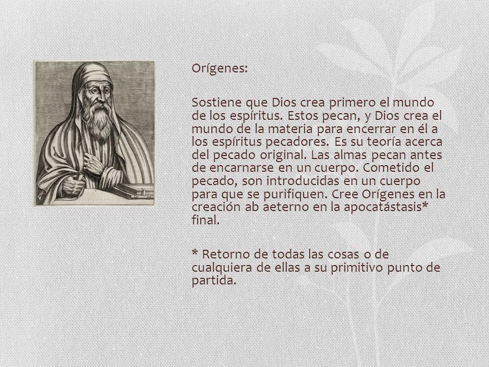 Orígenes: Sostiene que Dios crea primero el mundo de los espíritus.