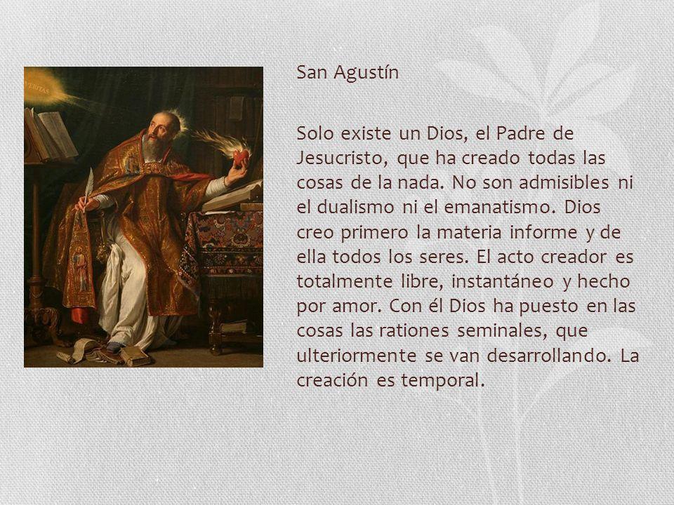 San Agustín Solo existe un Dios, el Padre de Jesucristo, que ha creado todas las cosas de la nada.