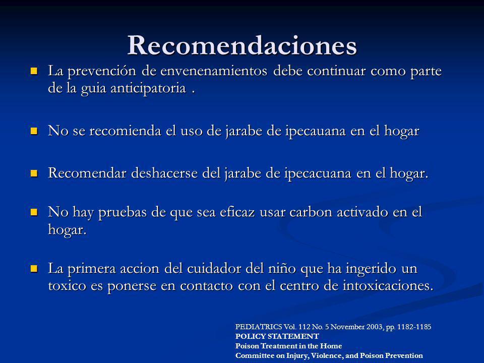 Recomendaciones La prevención de envenenamientos debe continuar como parte de la guia anticipatoria. La prevención de envenenamientos debe continuar c