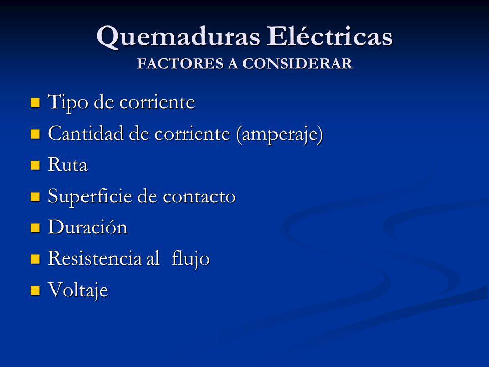 Quemaduras Eléctricas FACTORES A CONSIDERAR Tipo de corriente Tipo de corriente Cantidad de corriente (amperaje) Cantidad de corriente (amperaje) Ruta