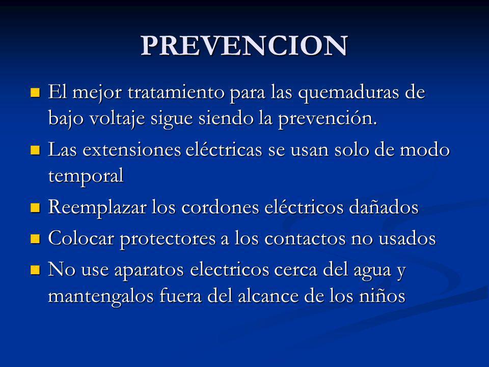 PREVENCION El mejor tratamiento para las quemaduras de bajo voltaje sigue siendo la prevención. El mejor tratamiento para las quemaduras de bajo volta