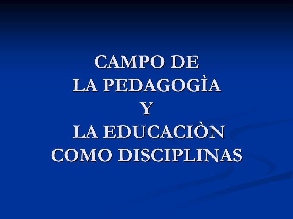 CAMPO DE LA PEDAGOGÌA Y LA EDUCACIÒN COMO DISCIPLINAS