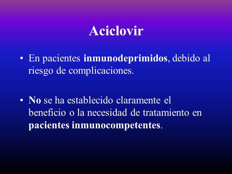 Aciclovir En pacientes inmunodeprimidos, debido al riesgo de complicaciones. No se ha establecido claramente el beneficio o la necesidad de tratamient