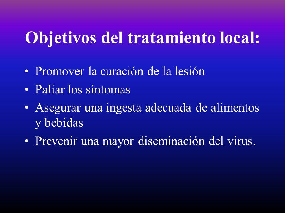 Objetivos del tratamiento local: Promover la curación de la lesión Paliar los síntomas Asegurar una ingesta adecuada de alimentos y bebidas Prevenir una mayor diseminación del virus.
