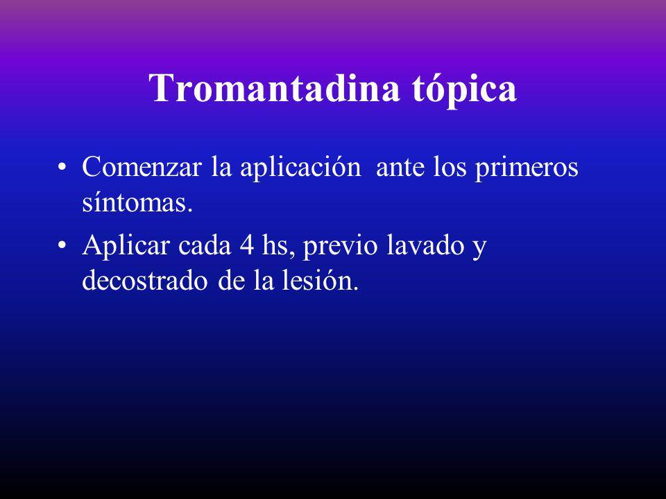 Tromantadina tópica Comenzar la aplicación ante los primeros síntomas. Aplicar cada 4 hs, previo lavado y decostrado de la lesión.