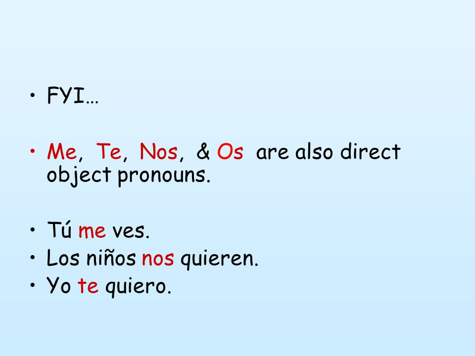 FYI… Me, Te, Nos, & Os are also direct object pronouns.