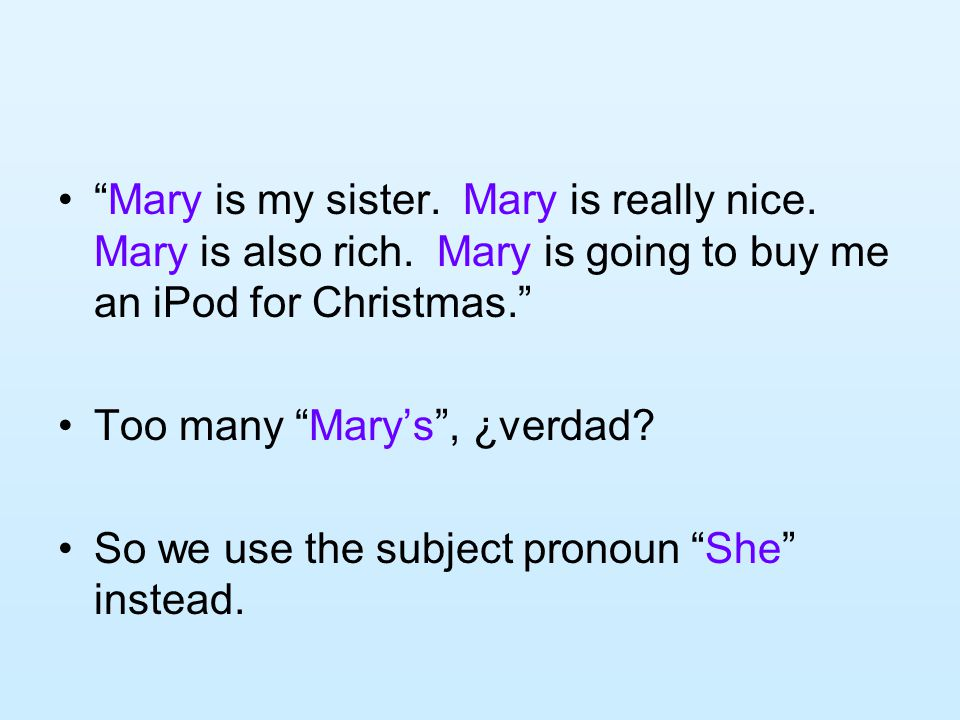 Mary is my sister. Mary is really nice. Mary is also rich.