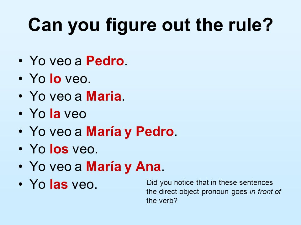 Soooooo, tell me….What are some of the direct object pronouns in Spanish.
