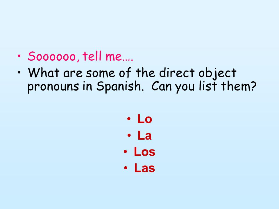Soooooo, tell me…. What are some of the direct object pronouns in Spanish.