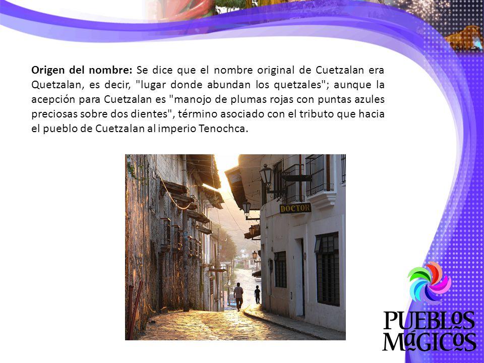 Origen del nombre: Se dice que el nombre original de Cuetzalan era Quetzalan, es decir, lugar donde abundan los quetzales ; aunque la acepción para Cuetzalan es manojo de plumas rojas con puntas azules preciosas sobre dos dientes , término asociado con el tributo que hacia el pueblo de Cuetzalan al imperio Tenochca.