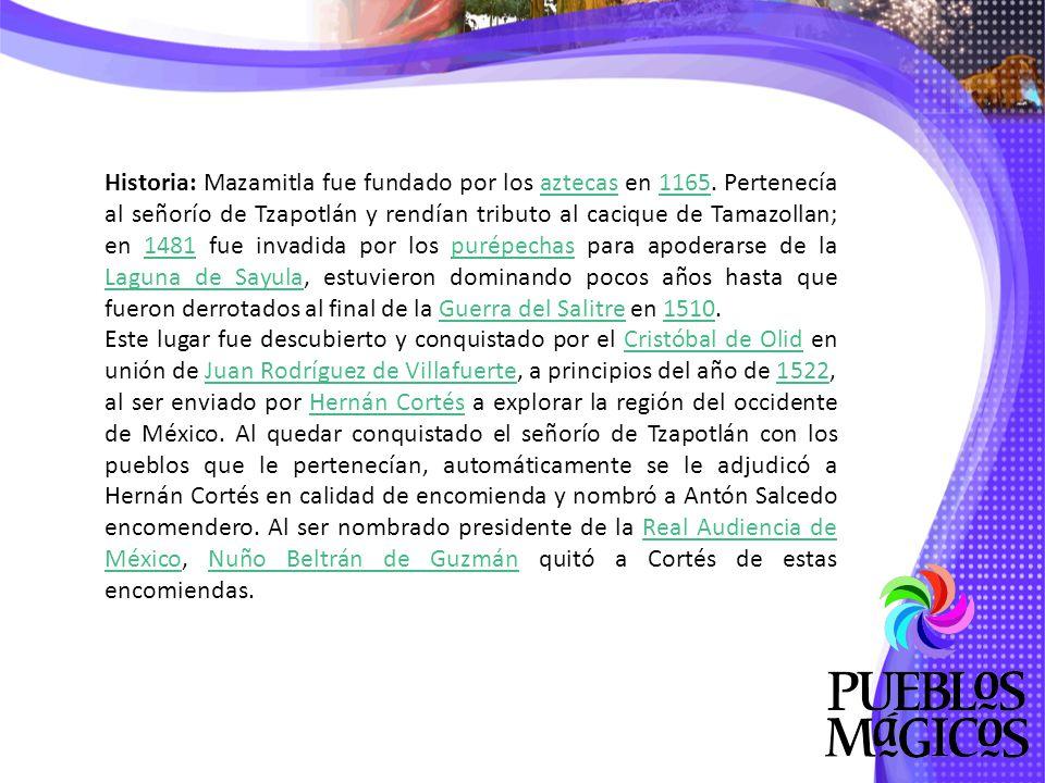 Historia: Mazamitla fue fundado por los aztecas en 1165.