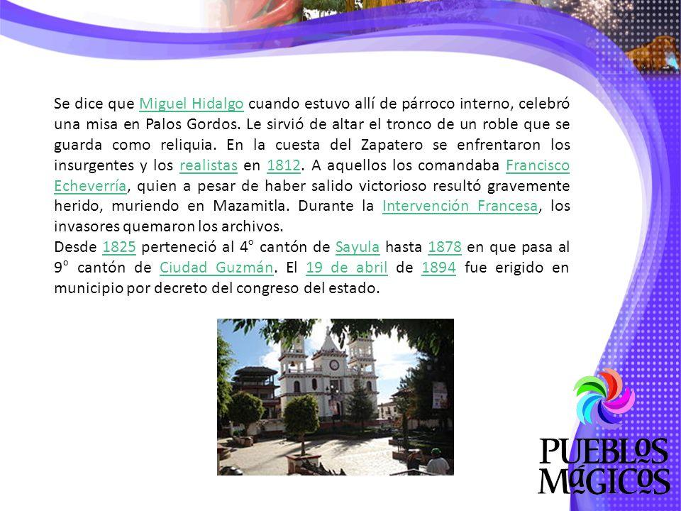 Se dice que Miguel Hidalgo cuando estuvo allí de párroco interno, celebró una misa en Palos Gordos.