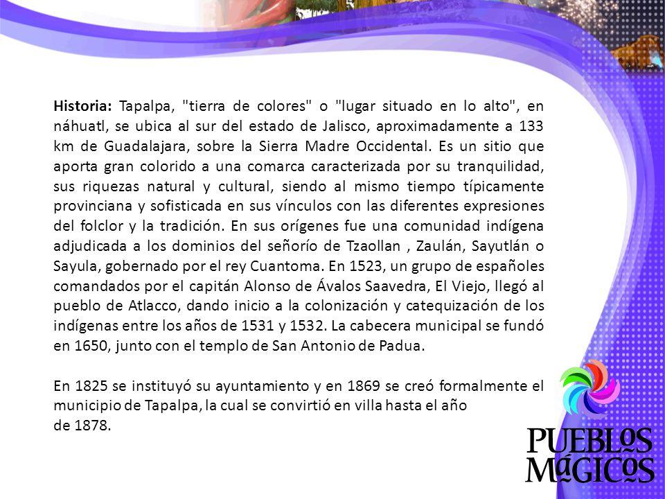 Historia: Tapalpa, tierra de colores o lugar situado en lo alto , en náhuatl, se ubica al sur del estado de Jalisco, aproximadamente a 133 km de Guadalajara, sobre la Sierra Madre Occidental.