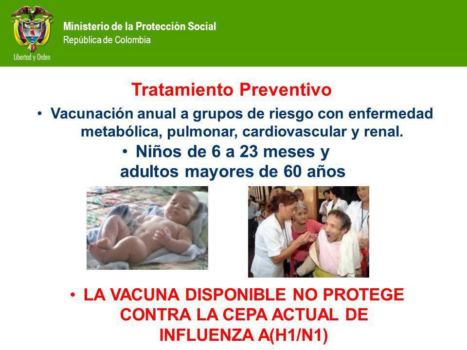 Ministerio de la Protección Social República de Colombia Vacunación anual a grupos de riesgo con enfermedad metabólica, pulmonar, cardiovascular y renal.