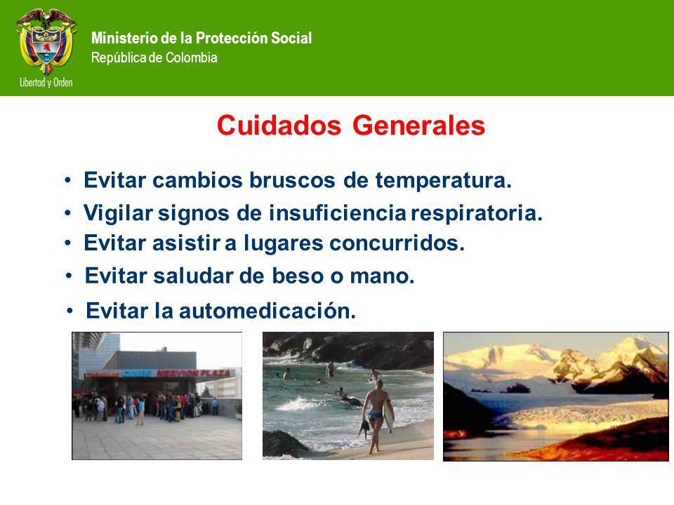 Ministerio de la Protección Social República de Colombia Cuidados Generales Evitar cambios bruscos de temperatura. Evitar saludar de beso o mano. Vigi