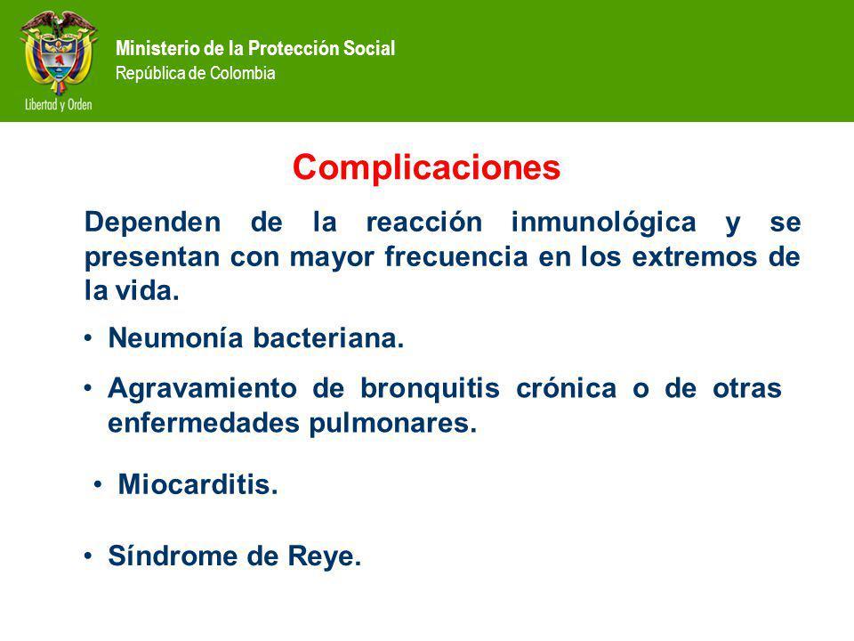Ministerio de la Protección Social República de Colombia Complicaciones Dependen de la reacción inmunológica y se presentan con mayor frecuencia en los extremos de la vida.