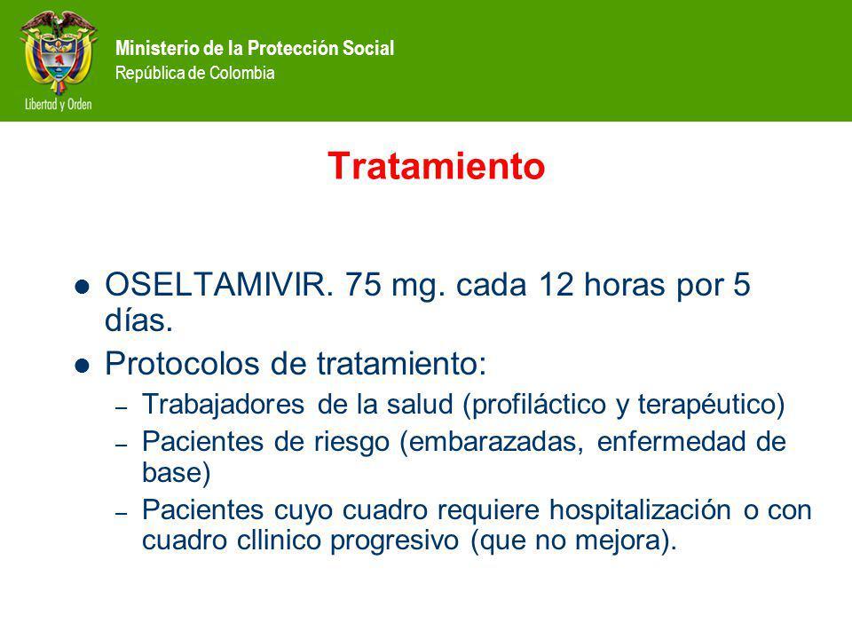 Ministerio de la Protección Social República de Colombia Tratamiento OSELTAMIVIR. 75 mg. cada 12 horas por 5 días. Protocolos de tratamiento: – Trabaj