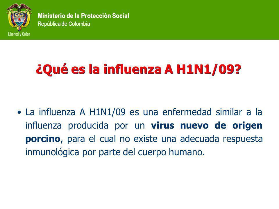 Ministerio de la Protección Social República de Colombia ¿Qué es la influenza A H1N1/09? La influenza A H1N1/09 es una enfermedad similar a la influen