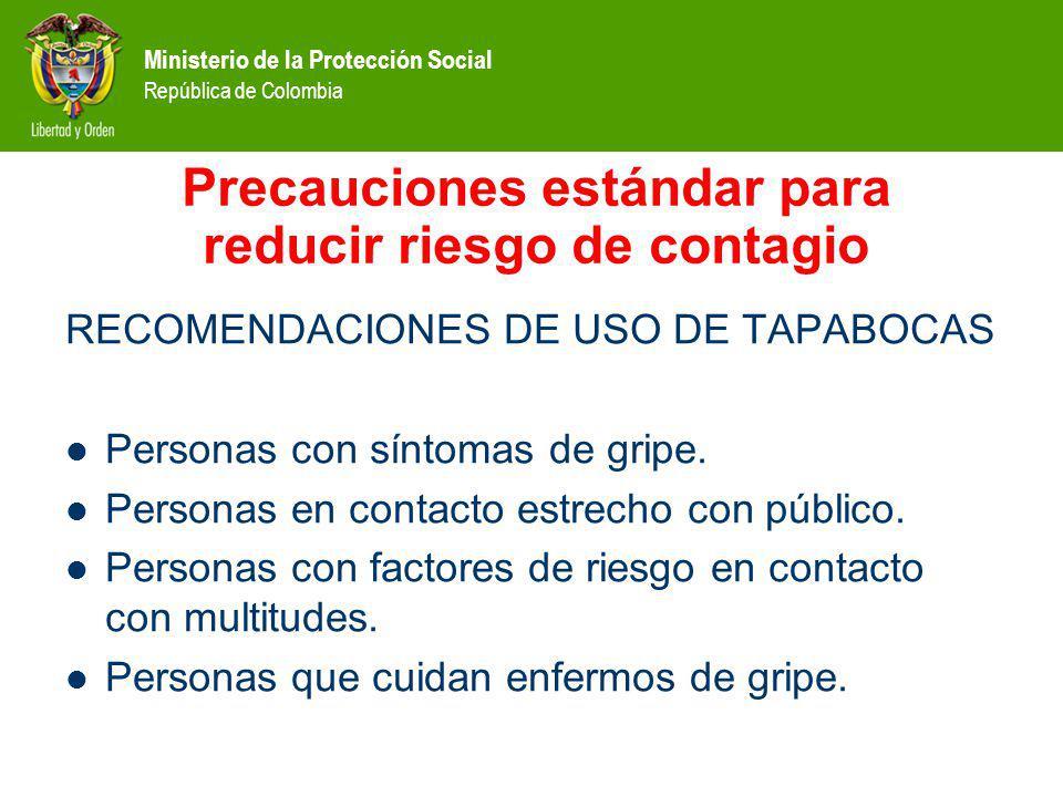 Ministerio de la Protección Social República de Colombia Precauciones estándar para reducir riesgo de contagio RECOMENDACIONES DE USO DE TAPABOCAS Per