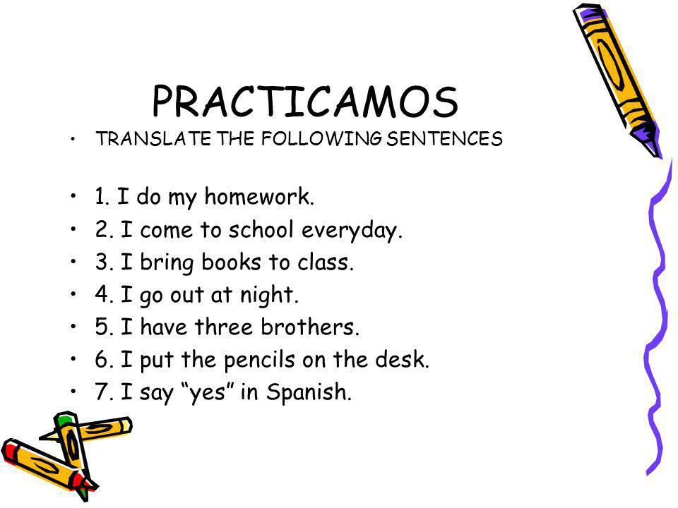 PRACTICAMOS TRANSLATE THE FOLLOWING SENTENCES 1.I do my homework.