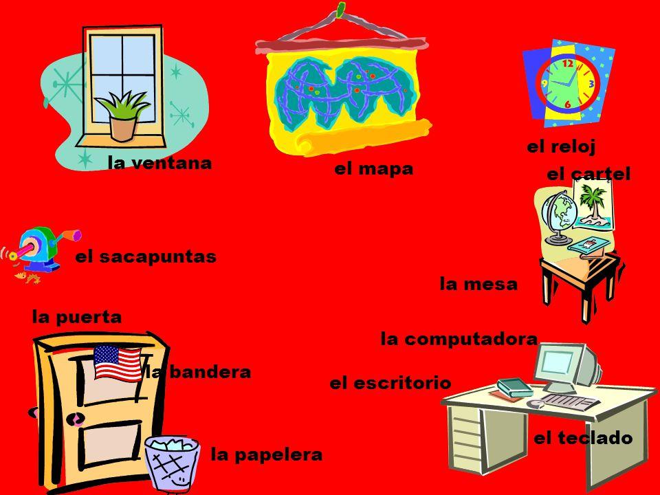 la ventana el mapa el reloj el sacapuntas la mesa el cartel la puerta la bandera la papelera el escritorio la computadora el teclado