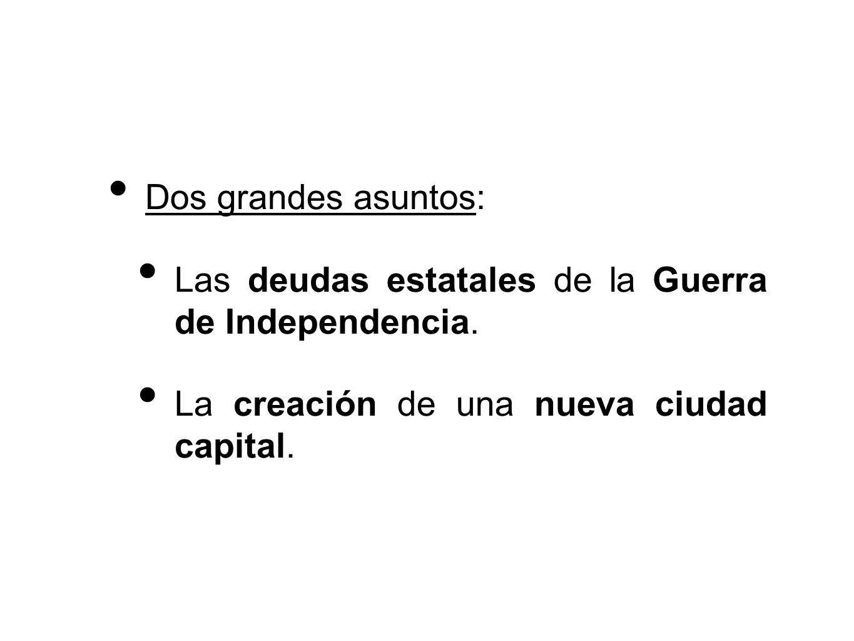 Dos grandes asuntos: Las deudas estatales de la Guerra de Independencia.