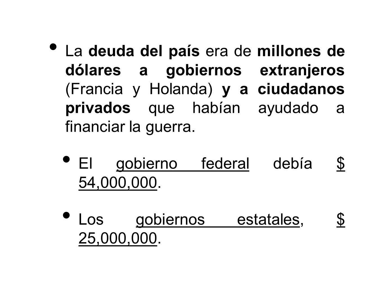 La deuda del país era de millones de dólares a gobiernos extranjeros (Francia y Holanda) y a ciudadanos privados que habían ayudado a financiar la guerra.
