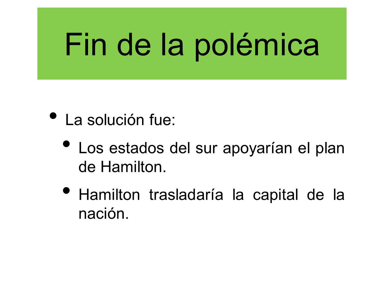 La solución fue: Los estados del sur apoyarían el plan de Hamilton.
