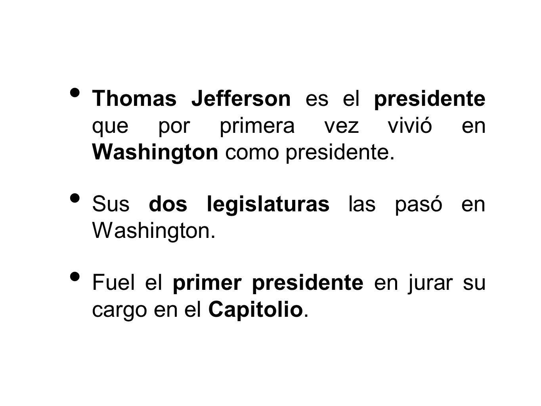 Thomas Jefferson es el presidente que por primera vez vivió en Washington como presidente.