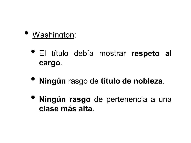 Washington: El título debía mostrar respeto al cargo.